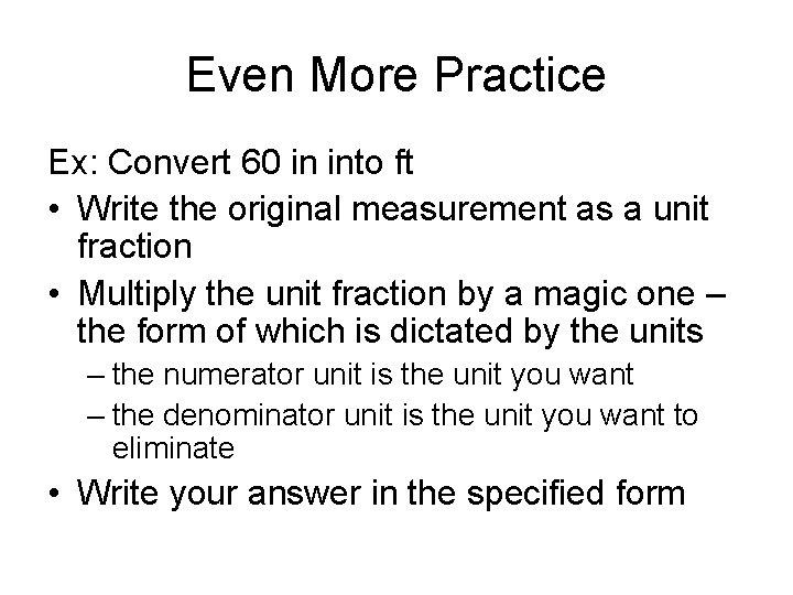 Even More Practice Ex: Convert 60 in into ft • Write the original measurement