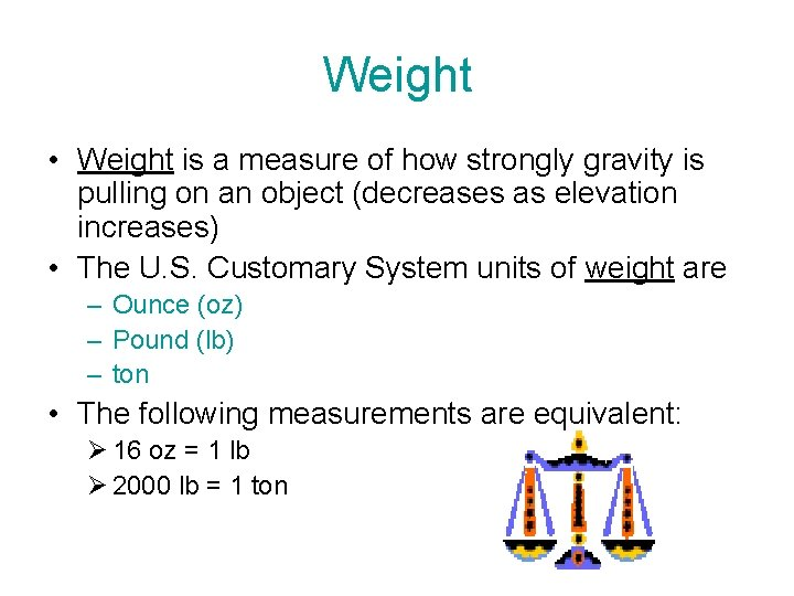 Weight • Weight is a measure of how strongly gravity is pulling on an