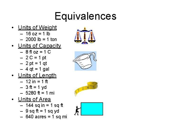 Equivalences • Units of Weight – 16 oz = 1 lb – 2000 lb