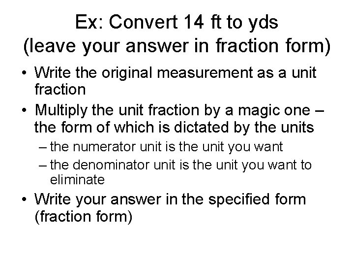 Ex: Convert 14 ft to yds (leave your answer in fraction form) • Write