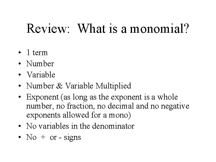 Review: What is a monomial? • • • 1 term Number Variable Number &