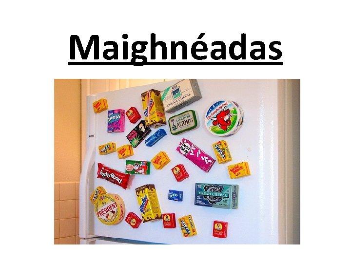 Maighnéadas