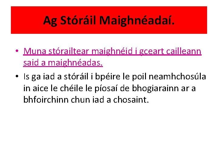Ag Stóráil Maighnéadaí. • Muna stórailtear maighnéid i gceart cailleann said a maighnéadas. •