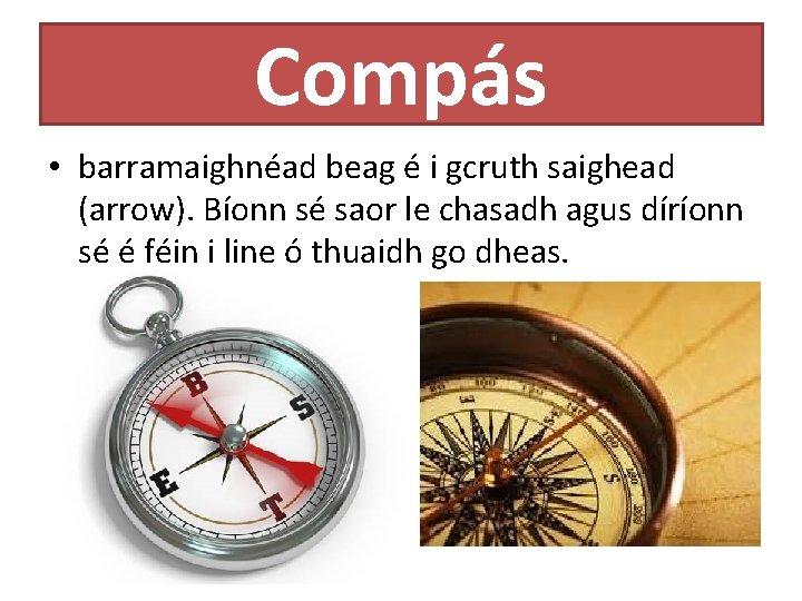 Compás • barramaighnéad beag é i gcruth saighead (arrow). Bíonn sé saor le chasadh