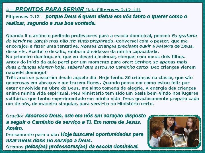 4 – PRONTOS PARA SERVIR (leia Filipenses 2. 12 -16) porque Deus é quem