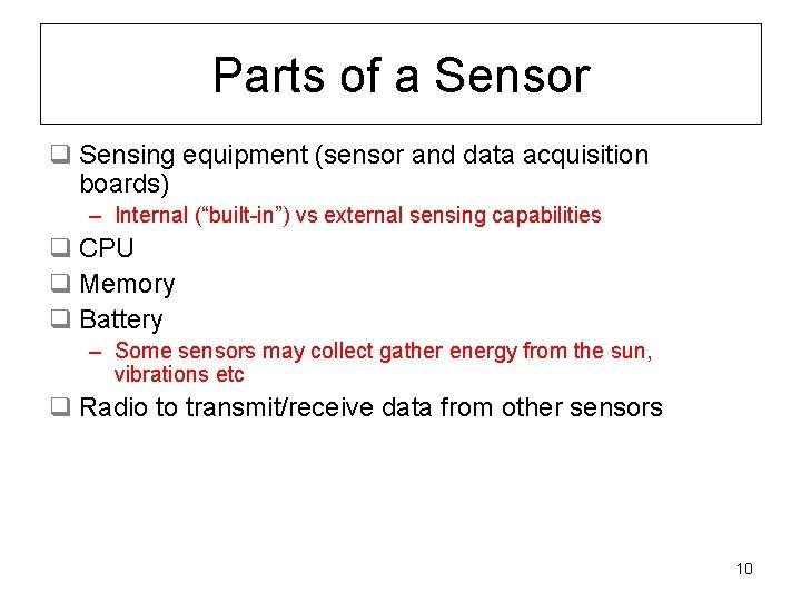 Parts of a Sensor q Sensing equipment (sensor and data acquisition boards) – Internal