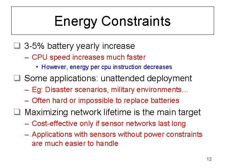 Energy Constraints q 3 -5% battery yearly increase – CPU speed increases much faster