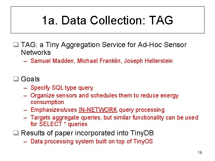 1 a. Data Collection: TAG q TAG: a Tiny Aggregation Service for Ad-Hoc Sensor