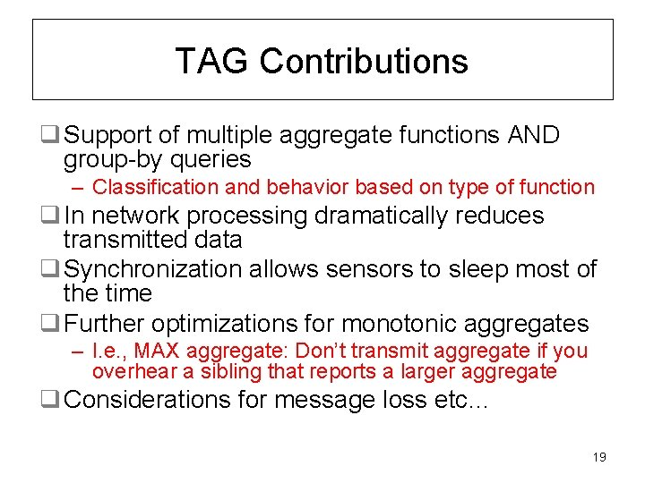 TAG Contributions q Support of multiple aggregate functions AND group-by queries – Classification and