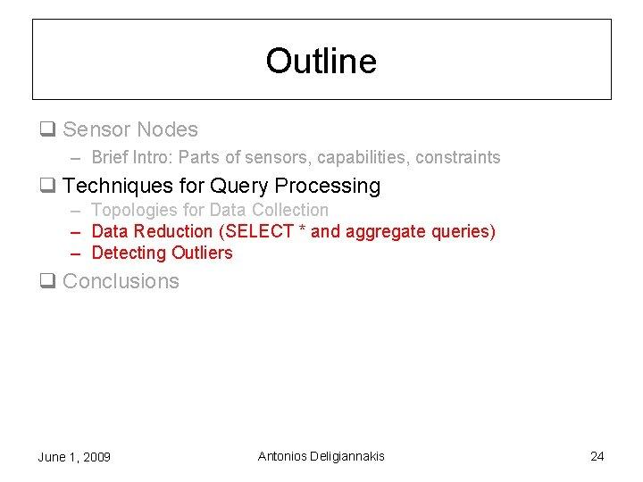 Outline q Sensor Nodes – Brief Intro: Parts of sensors, capabilities, constraints q Techniques