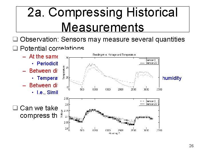2 a. Compressing Historical Measurements q Observation: Sensors may measure several quantities q Potential