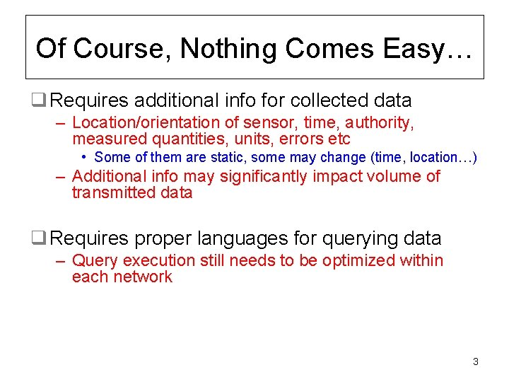 Of Course, Nothing Comes Easy… q Requires additional info for collected data – Location/orientation