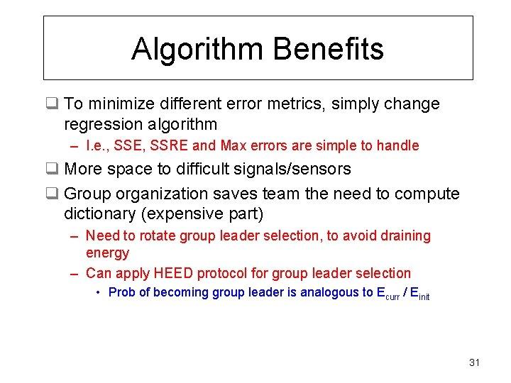 Algorithm Benefits q To minimize different error metrics, simply change regression algorithm – I.