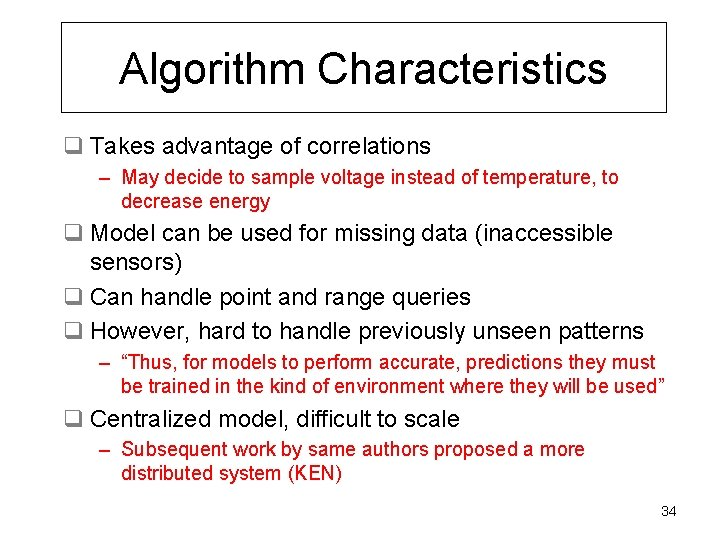 Algorithm Characteristics q Takes advantage of correlations – May decide to sample voltage instead