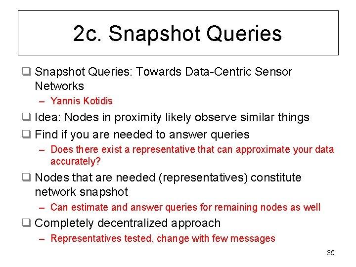 2 c. Snapshot Queries q Snapshot Queries: Towards Data-Centric Sensor Networks – Yannis Kotidis