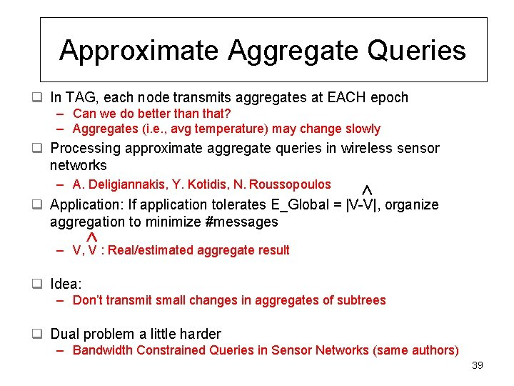 Approximate Aggregate Queries q In TAG, each node transmits aggregates at EACH epoch –