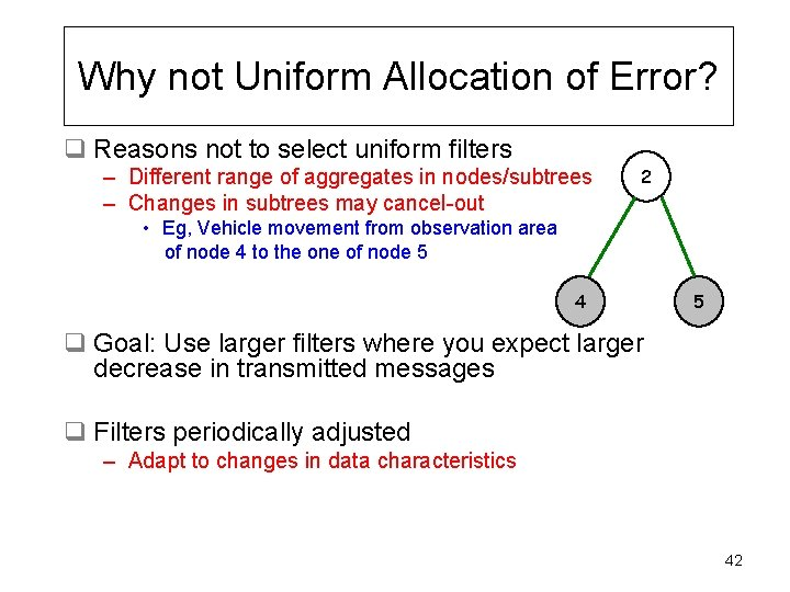 Why not Uniform Allocation of Error? q Reasons not to select uniform filters –