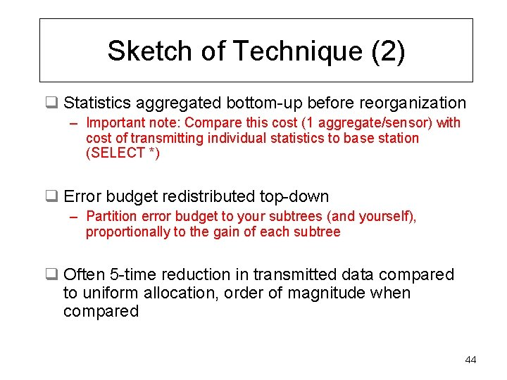 Sketch of Technique (2) q Statistics aggregated bottom-up before reorganization – Important note: Compare