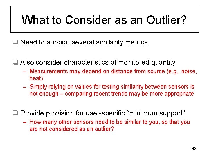 What to Consider as an Outlier? q Need to support several similarity metrics q