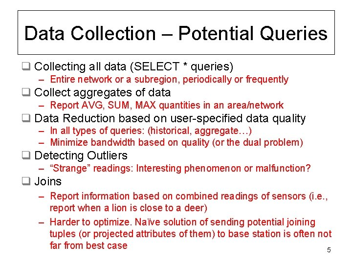 Data Collection – Potential Queries q Collecting all data (SELECT * queries) – Entire
