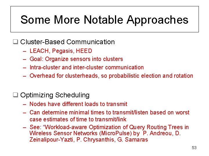 Some More Notable Approaches q Cluster-Based Communication – – LEACH, Pegasis, HEED Goal: Organize