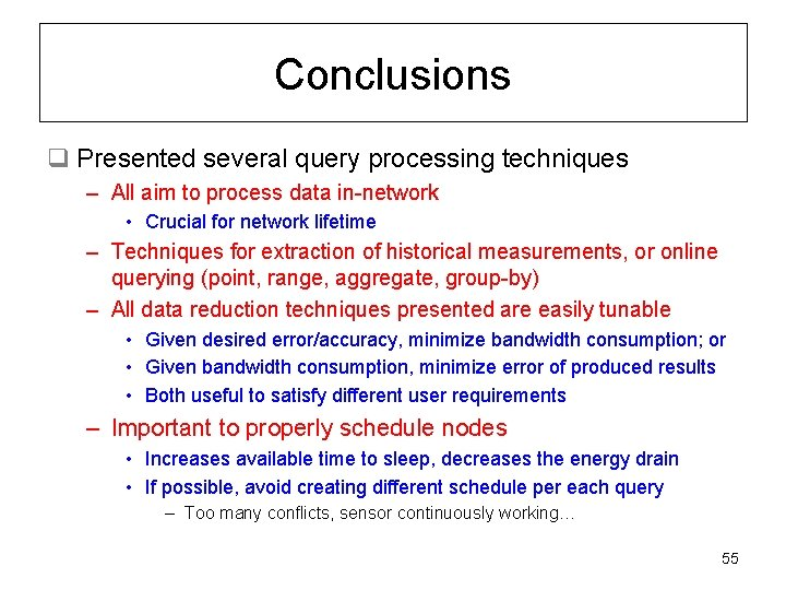 Conclusions q Presented several query processing techniques – All aim to process data in-network