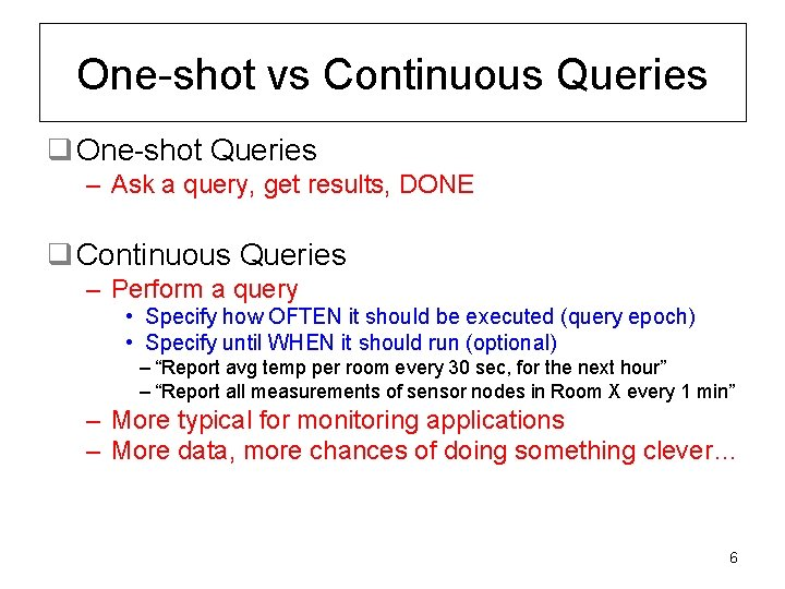 One-shot vs Continuous Queries q One-shot Queries – Ask a query, get results, DONE