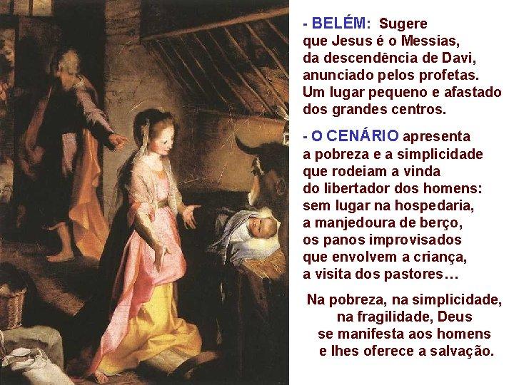 - BELÉM: Sugere que Jesus é o Messias, da descendência de Davi, anunciado pelos