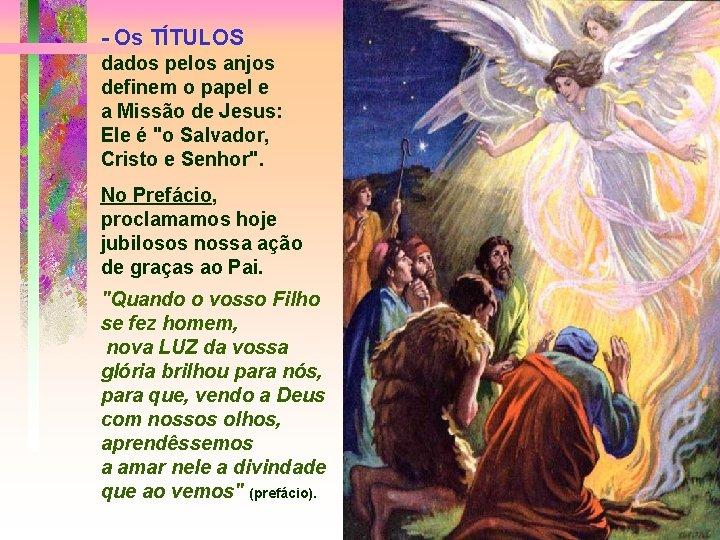 - Os TÍTULOS dados pelos anjos definem o papel e a Missão de Jesus: