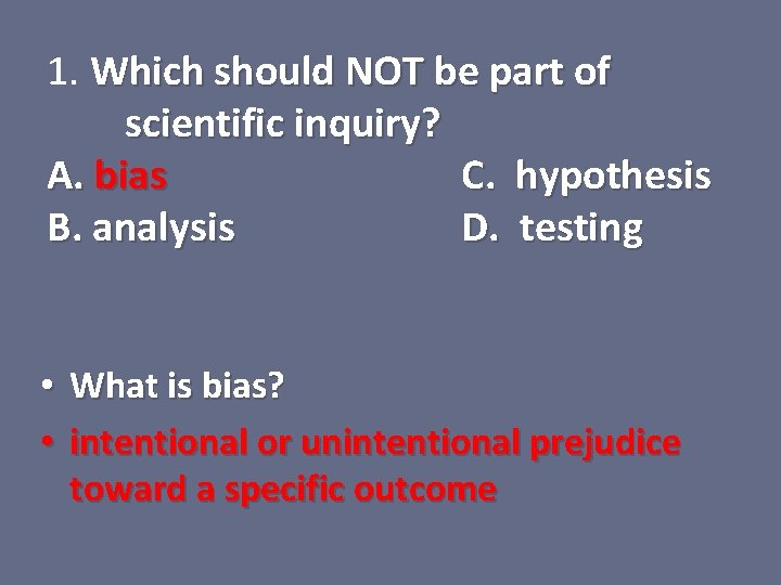 1. Which should NOT be part of scientific inquiry? A. bias C. hypothesis B.