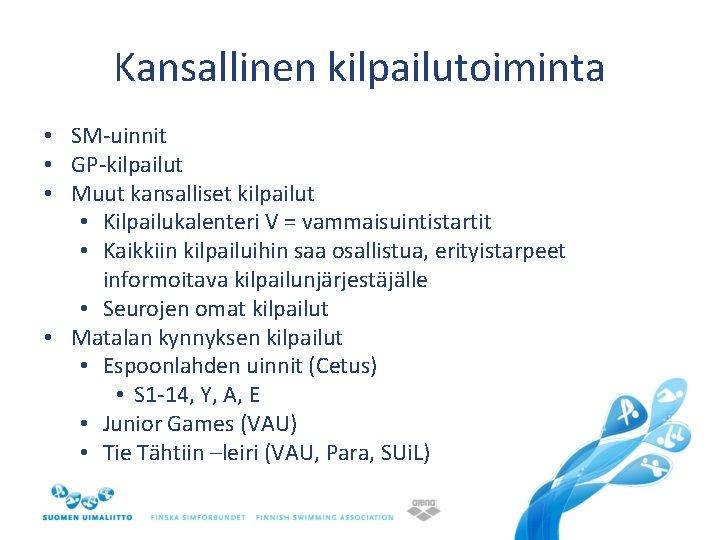 Kansallinen kilpailutoiminta • SM-uinnit • GP-kilpailut • Muut kansalliset kilpailut • Kilpailukalenteri V =