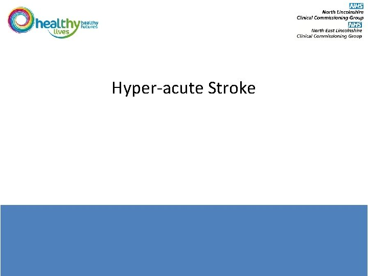 Hyper-acute Stroke