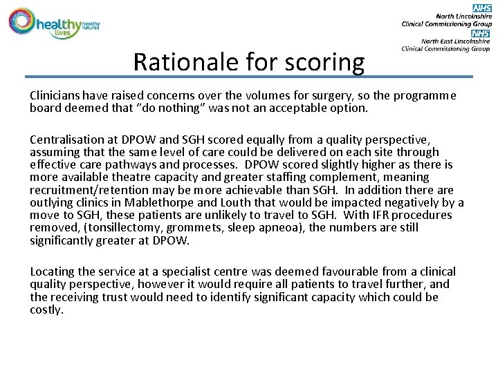 Rationale for scoring Clinicians have raised concerns over the volumes for surgery, so the