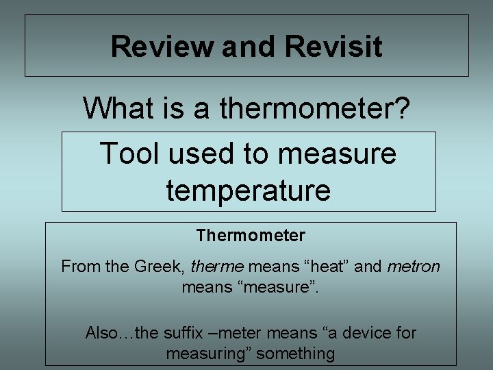 Review and Revisit What is a thermometer? Tool used to measure temperature Thermometer From