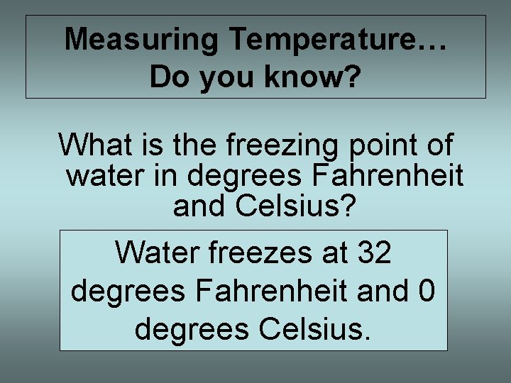 Measuring Temperature… Do you know? What is the freezing point of water in degrees