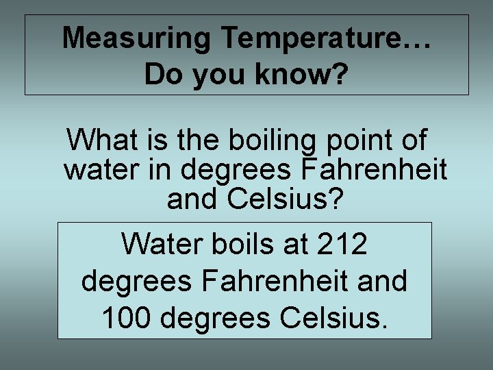 Measuring Temperature… Do you know? What is the boiling point of water in degrees