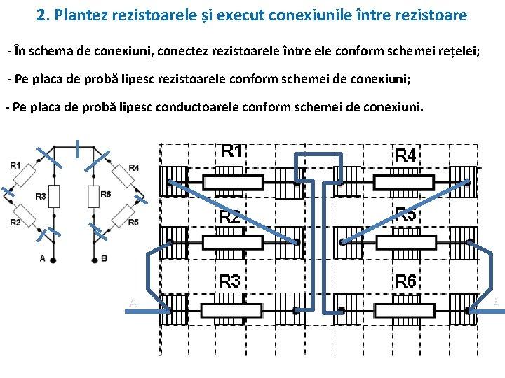 2. Plantez rezistoarele și execut conexiunile între rezistoare - În schema de conexiuni, conectez