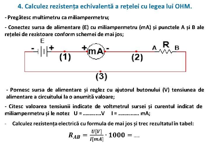 4. Calculez rezistența echivalentă a rețelei cu legea lui OHM. - Pregătesc multimetru ca