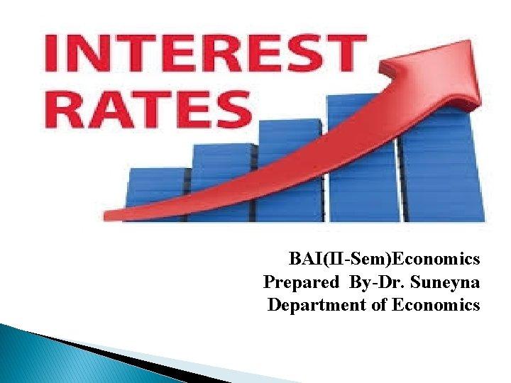 BAI(II-Sem)Economics Prepared By-Dr. Suneyna Department of Economics