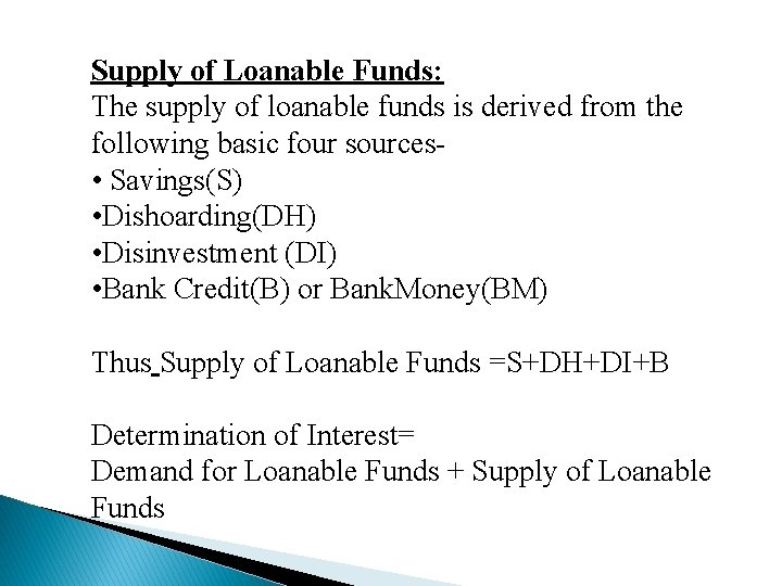 Supply of Loanable Funds: The supply of loanable funds is derived from the following