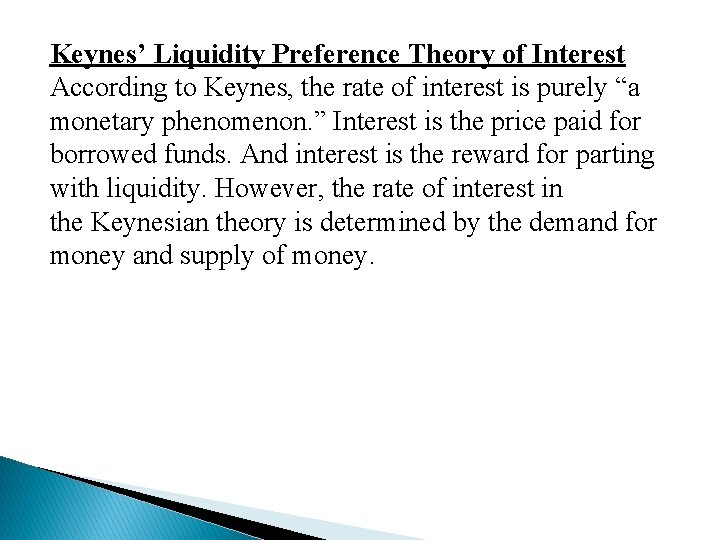 Keynes' Liquidity Preference Theory of Interest According to Keynes, the rate of interest is