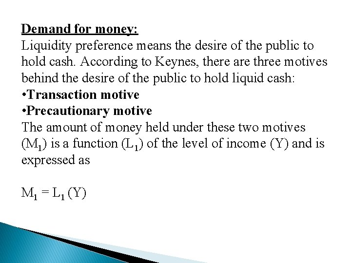 Demand for money: Liquidity preference means the desire of the public to hold cash.