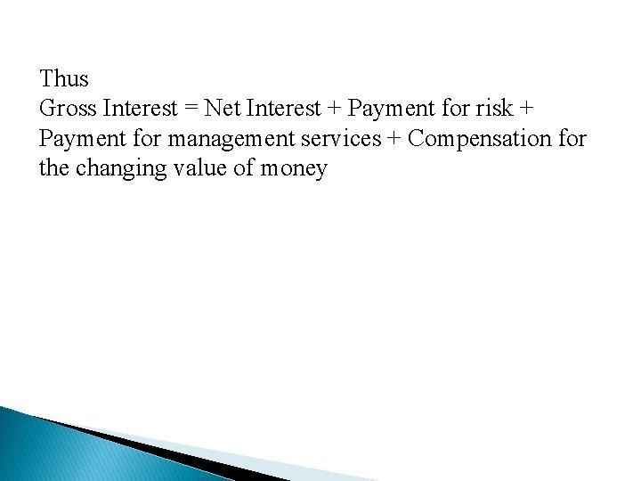 Thus Gross Interest = Net Interest + Payment for risk + Payment for management