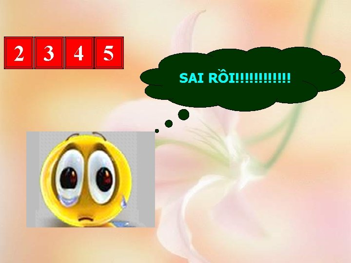 2 3 4 5 SAI RỒI!!!!!!