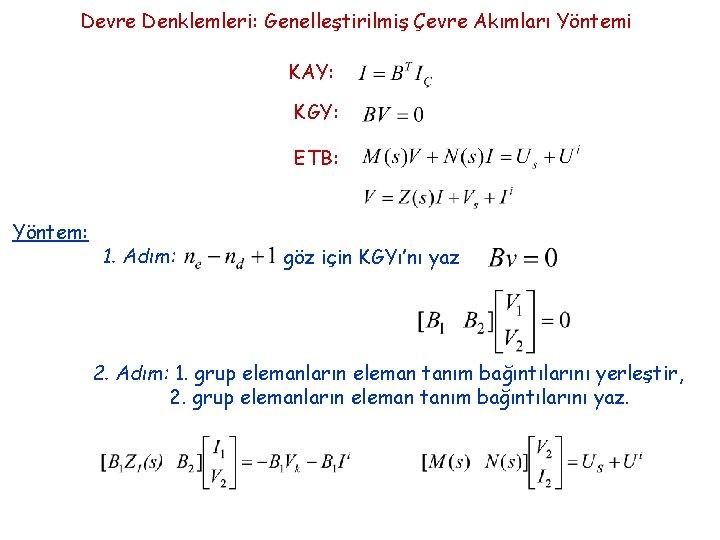 Devre Denklemleri: Genelleştirilmiş Çevre Akımları Yöntemi KAY: KGY: ETB: Yöntem: 1. Adım: göz için