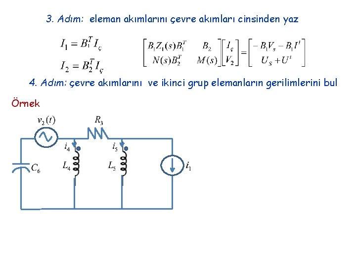 3. Adım: eleman akımlarını çevre akımları cinsinden yaz 4. Adım: çevre akımlarını ve ikinci