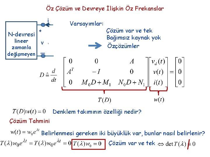 Öz Çözüm ve Devreye İlişkin Öz Frekanslar i N-devresi lineer zamanla değişmeyen + v