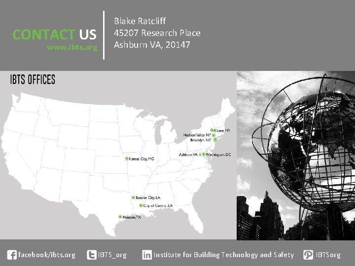 CONTACT US www. ibts. org facebook/ibts. org Blake Ratcliff 45207 Research Place Ashburn VA,
