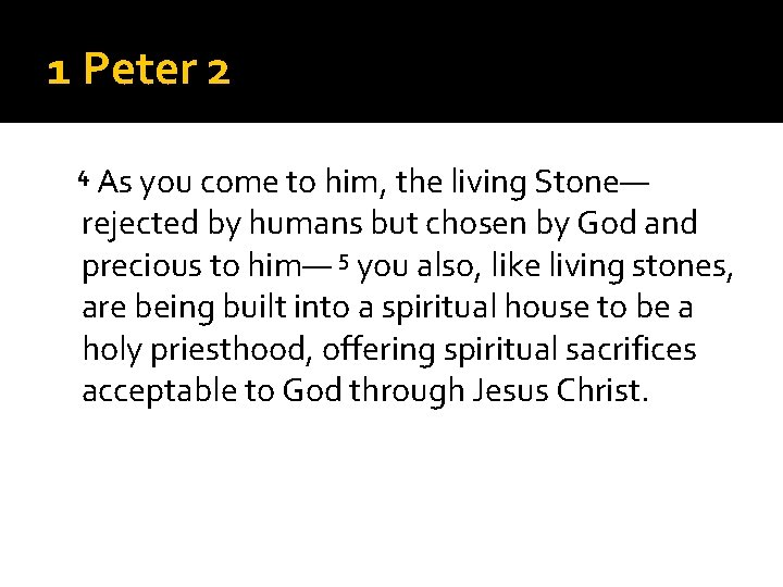 1 Peter 2 4 As you come to him, the living Stone— rejected by