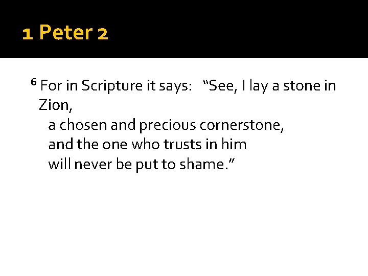 """1 Peter 2 6 For in Scripture it says: """"See, I lay a stone"""